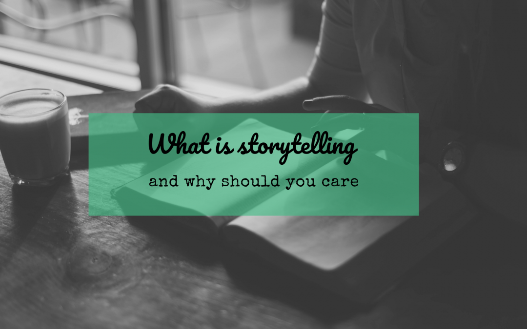 What is storytelling and why should you care?