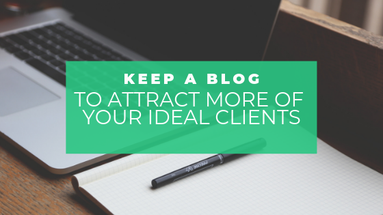 Keep a blog to attract more of your ideal clients